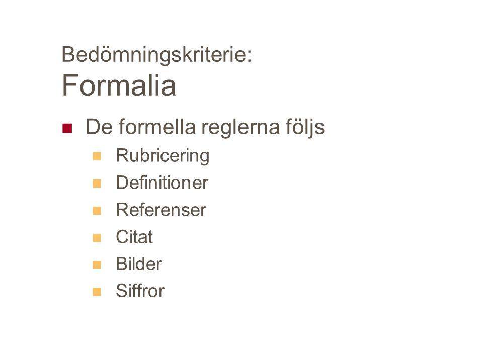 Bedömningskriterie: Formalia De formella reglerna följs Rubricering Definitioner Referenser Citat Bilder Siffror