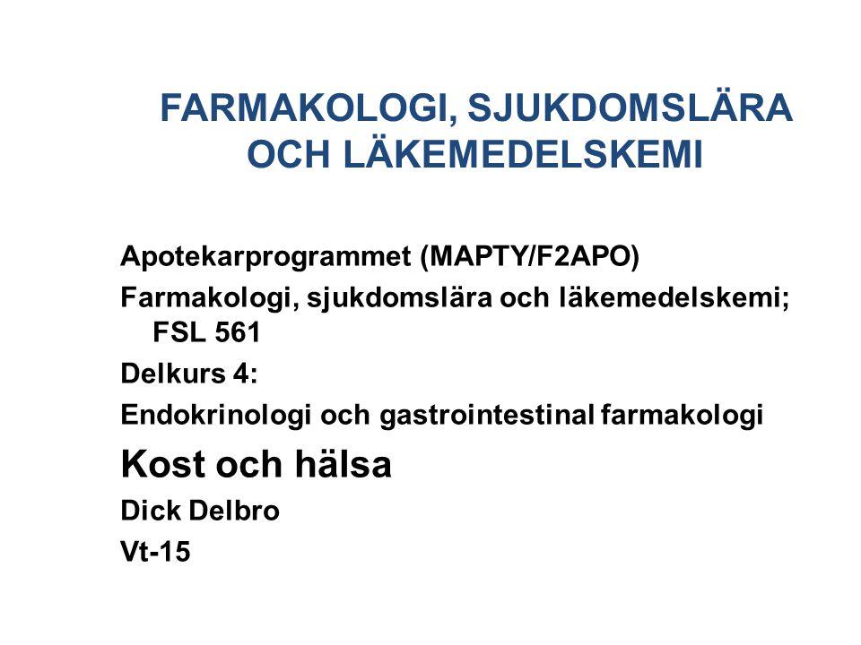 FARMAKOLOGI, SJUKDOMSLÄRA OCH LÄKEMEDELSKEMI Apotekarprogrammet (MAPTY/F2APO) Farmakologi, sjukdomslära och läkemedelskemi; FSL 561 Delkurs 4: Endokrinologi och gastrointestinal farmakologi Kost och hälsa Dick Delbro Vt-15