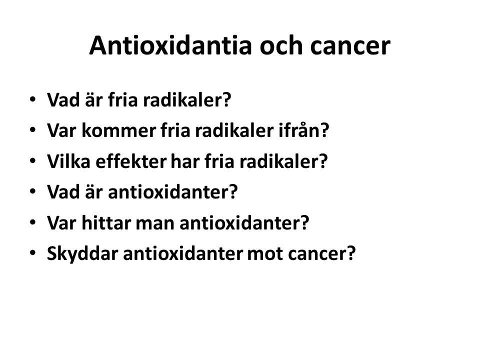 Antioxidantia och cancer Vad är fria radikaler. Var kommer fria radikaler ifrån.