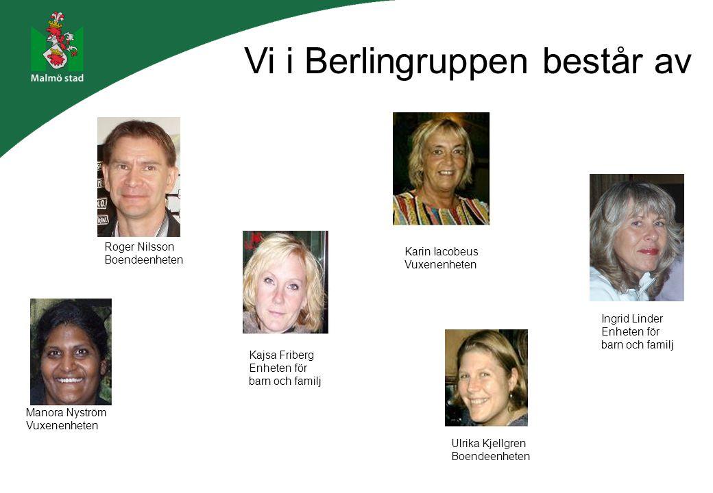 Vi i Berlingruppen består av Roger Nilsson Boendeenheten Manora Nyström Vuxenenheten Ulrika Kjellgren Boendeenheten Kajsa Friberg Enheten för barn och familj Karin Iacobeus Vuxenenheten Ingrid Linder Enheten för barn och familj