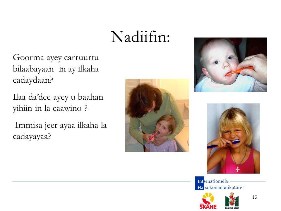 Internationella Hälsokommunikatörer 13 Nadiifin: Goorma ayey carruurtu bilaabayaan in ay ilkaha cadaydaan? Ilaa da'dee ayey u baahan yihiin in la caaw