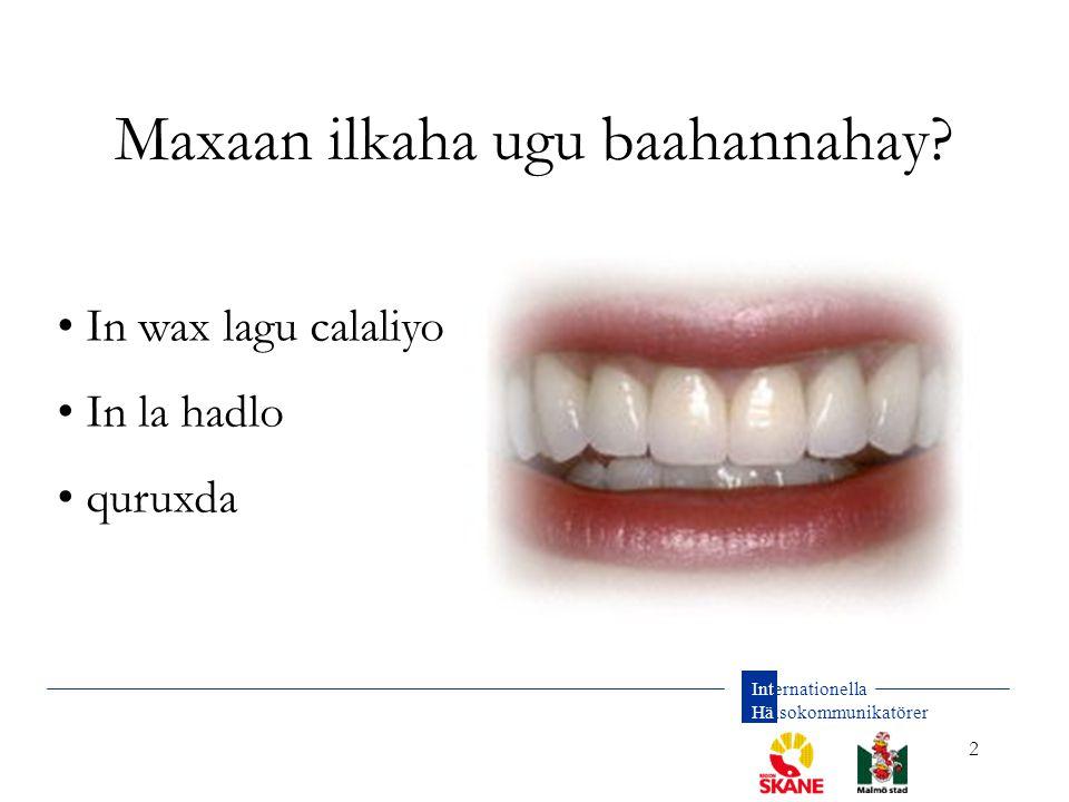 Internationella Hälsokommunikatörer 2 Maxaan ilkaha ugu baahannahay? In wax lagu calaliyo In la hadlo quruxda
