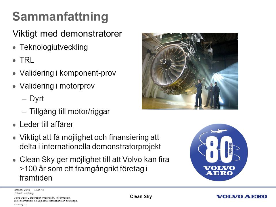 Volvo Aero Corporation Proprietary Information. This information is subject to restrictions on first page. Robert Lundberg 10110 Utg. 12 Slide 18 Samm