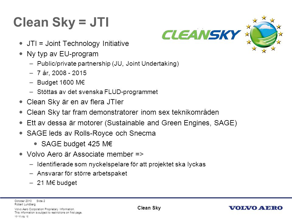 Volvo Aero Corporation Proprietary Information. This information is subject to restrictions on first page. Robert Lundberg 10110 Utg. 12 Slide 2 Clean