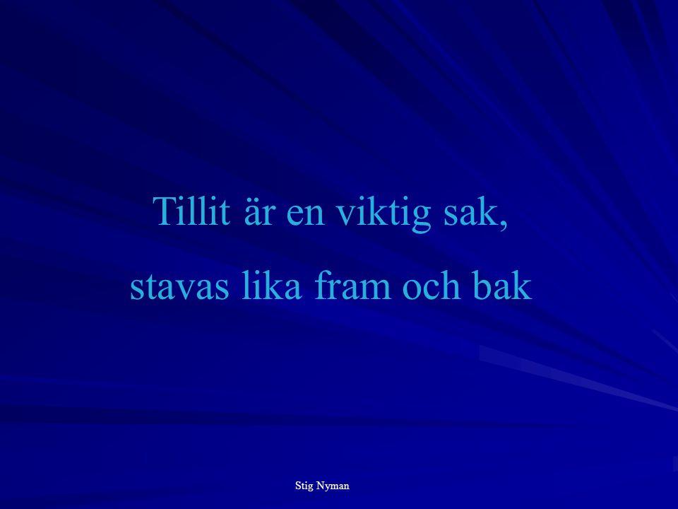 Tillit är en viktig sak, stavas lika fram och bak Stig Nyman