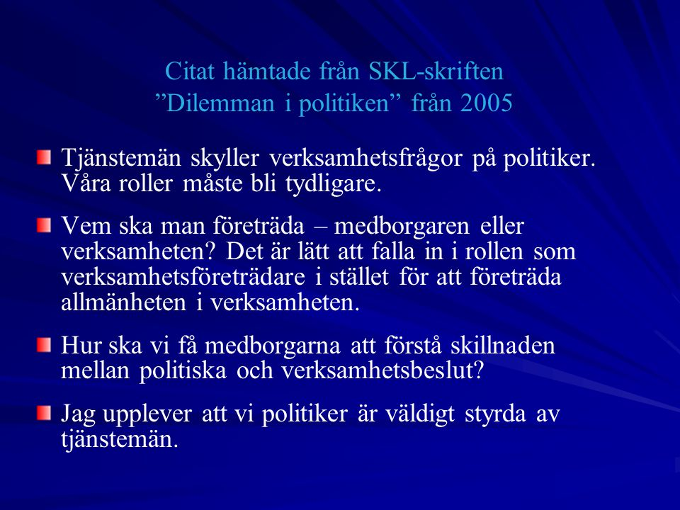 Citat hämtade från SKL-skriften Dilemman i politiken från 2005 Tjänstemän skyller verksamhetsfrågor på politiker.