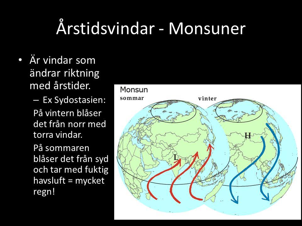 Årstidsvindar - Monsuner Är vindar som ändrar riktning med årstider. – Ex Sydostasien: På vintern blåser det från norr med torra vindar. På sommaren b