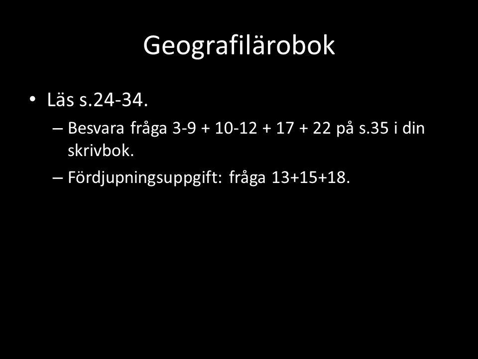 Geografilärobok Läs s.24-34. – Besvara fråga 3-9 + 10-12 + 17 + 22 på s.35 i din skrivbok. – Fördjupningsuppgift: fråga 13+15+18.