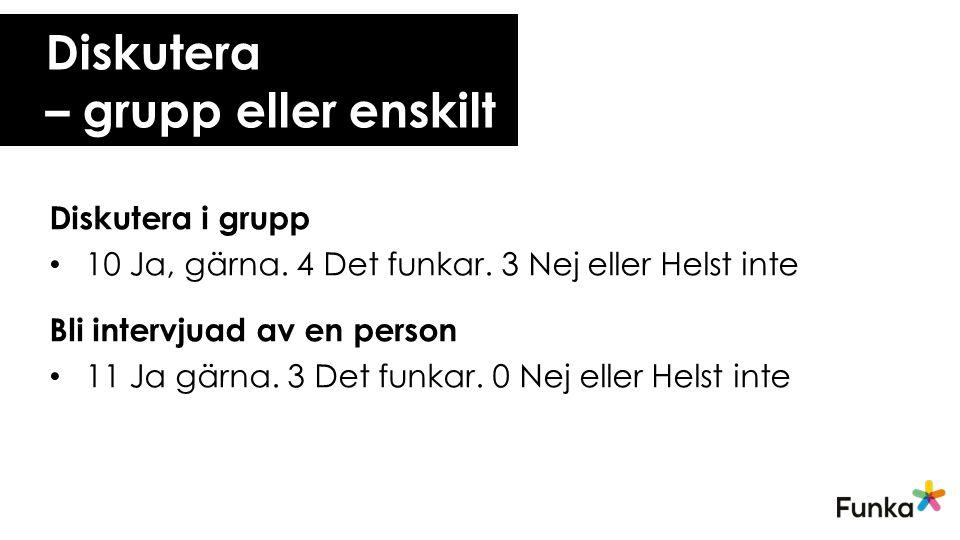 Diskutera – grupp eller enskilt Diskutera i grupp 10 Ja, gärna.