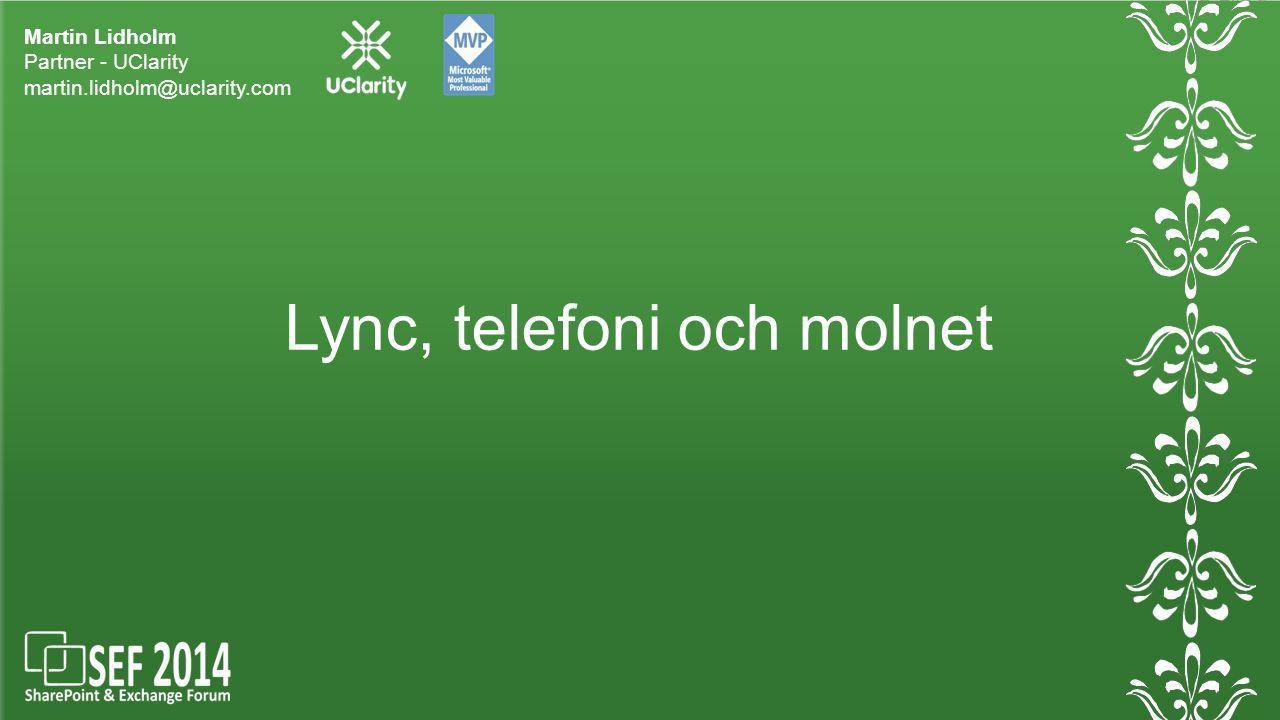 Lync, telefoni och molnet Martin Lidholm Partner - UClarity martin.lidholm@uclarity.com