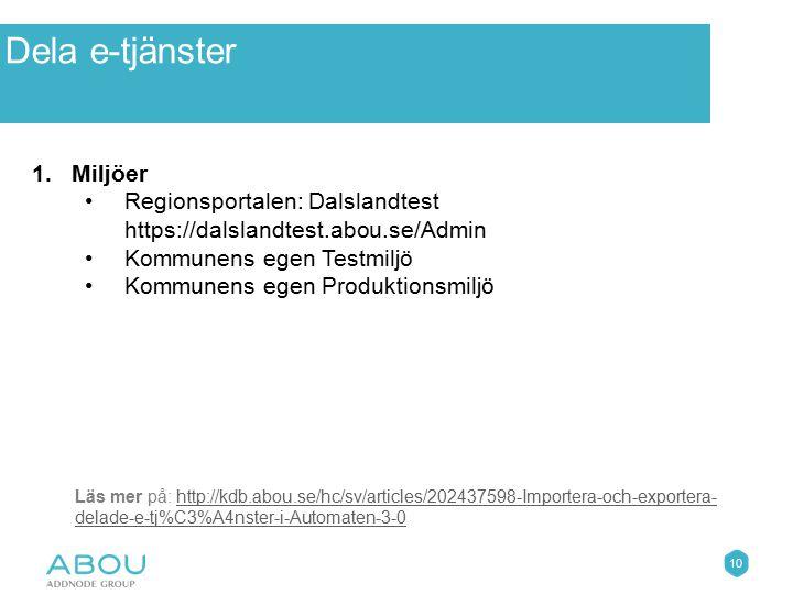 10 Övningar 1.Miljöer Regionsportalen: Dalslandtest https://dalslandtest.abou.se/Admin Kommunens egen Testmiljö Kommunens egen Produktionsmiljö Dela e