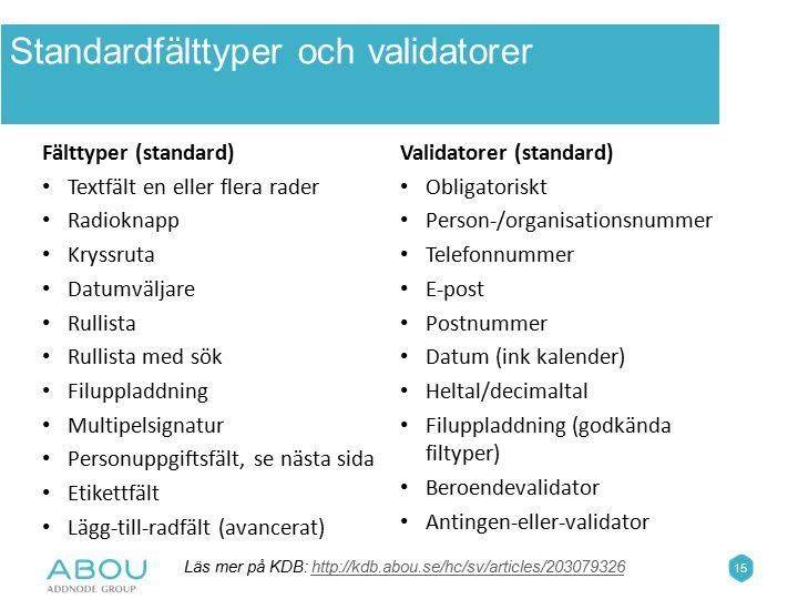 15 Standardfälttyper och validatorer Fälttyper (standard) Textfält en eller flera rader Radioknapp Kryssruta Datumväljare Rullista Rullista med sök Fi