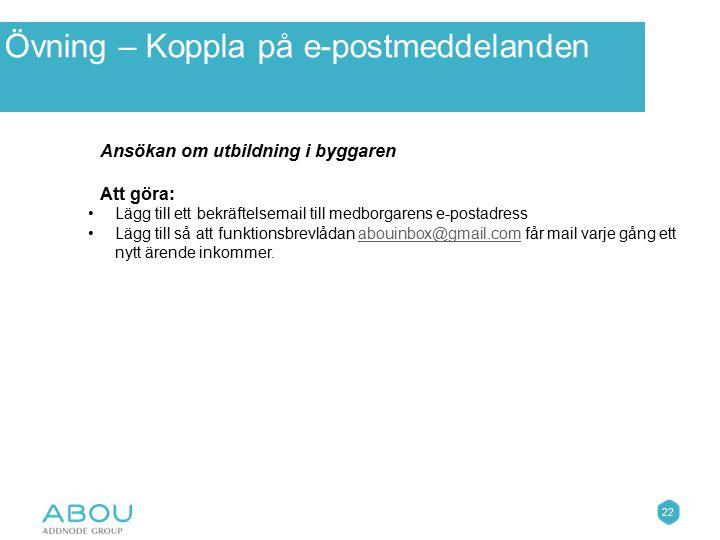 22 ÖvningarÖvning – Koppla på e-postmeddelanden Ansökan om utbildning i byggaren Att göra: Lägg till ett bekräftelsemail till medborgarens e-postadres