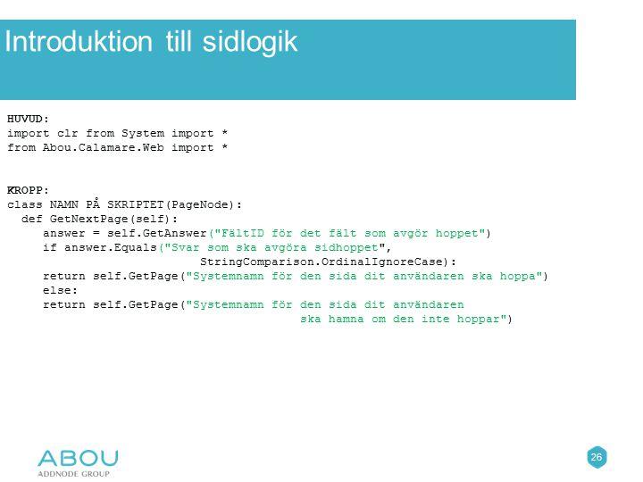 26 ÖvningarIntroduktion till sidlogik HUVUD: import clr from System import * from Abou.Calamare.Web import * KROPP: class NAMN PÅ SKRIPTET(PageNode):