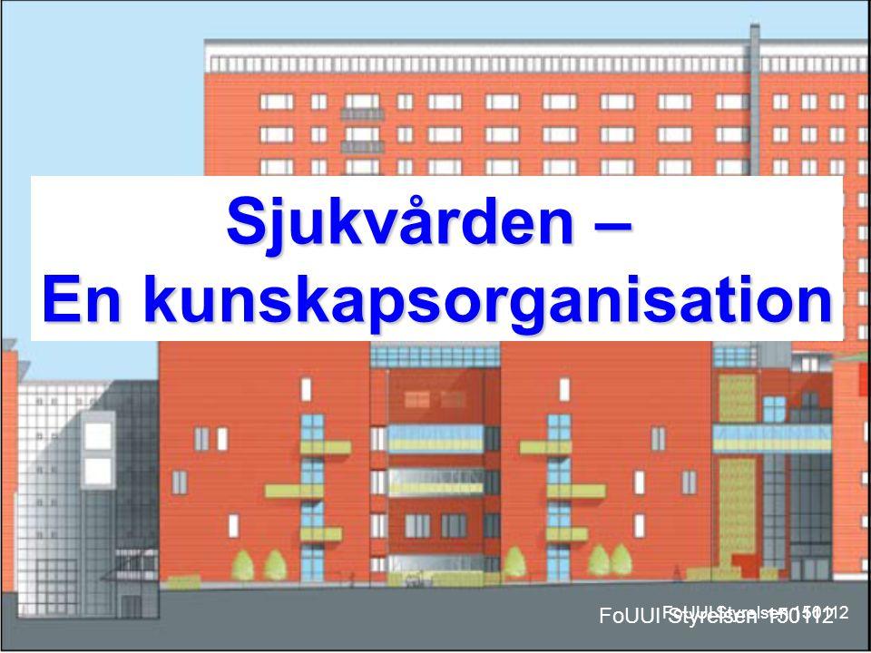 120308 Introduktion av nya chefer Sjukvården – En kunskapsorganisation FoUUI Styrelsen 150112