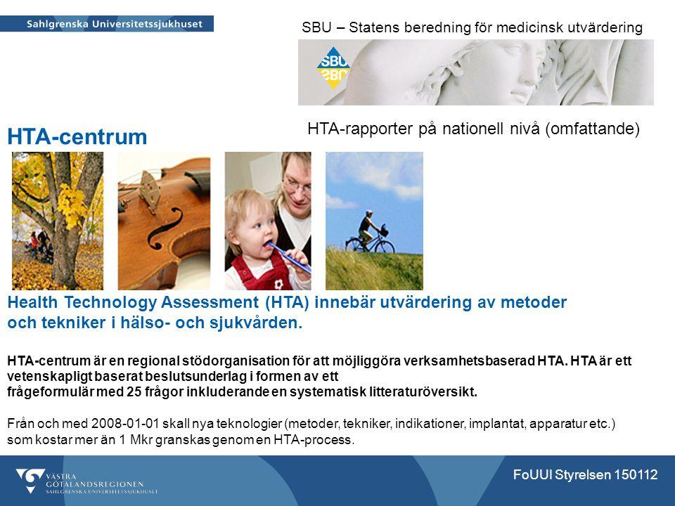 SBU – Statens beredning för medicinsk utvärdering HTA-rapporter på nationell nivå (omfattande) HTA-centrum Health Technology Assessment (HTA) innebär