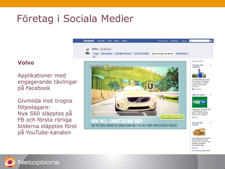 Företag i Sociala Medier Volvo Applikationer med engagerande tävlingar på Facebook Givmilda mot trogna följeslagare: Nya S60 släpptes på FB och första rörliga bilderna släpptes först på YouTube-kanalen