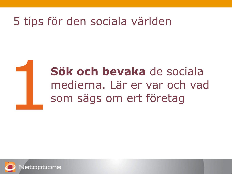 1 Sök och bevaka de sociala medierna. Lär er var och vad som sägs om ert företag