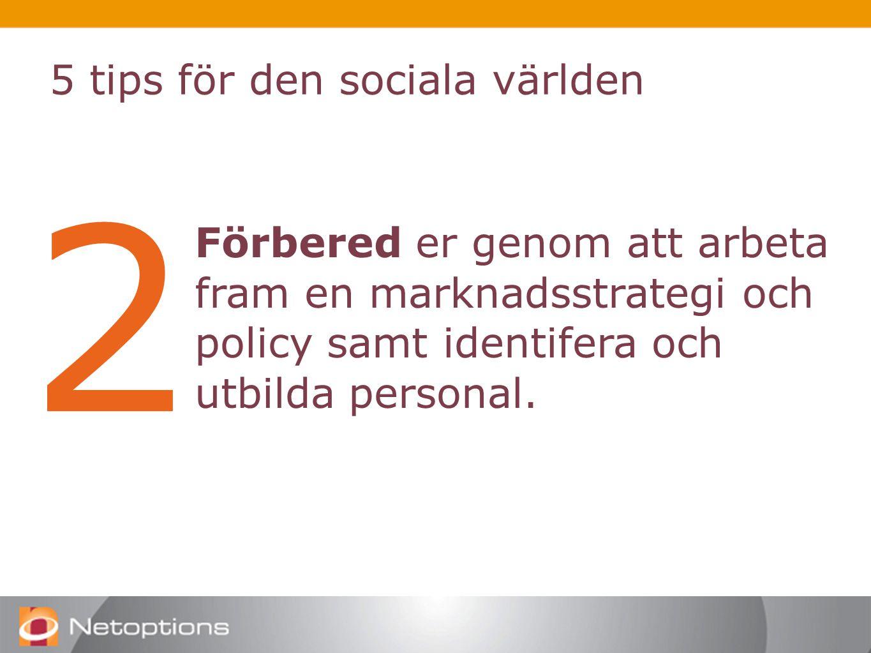 5 tips för den sociala världen 2 Förbered er genom att arbeta fram en marknadsstrategi och policy samt identifera och utbilda personal.