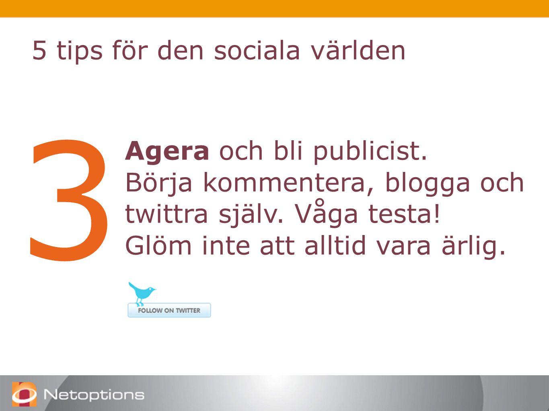 5 tips för den sociala världen 3 Agera och bli publicist.