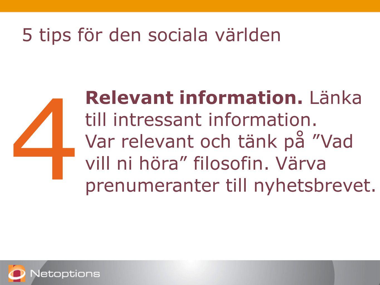 5 tips för den sociala världen 4 Relevant information.