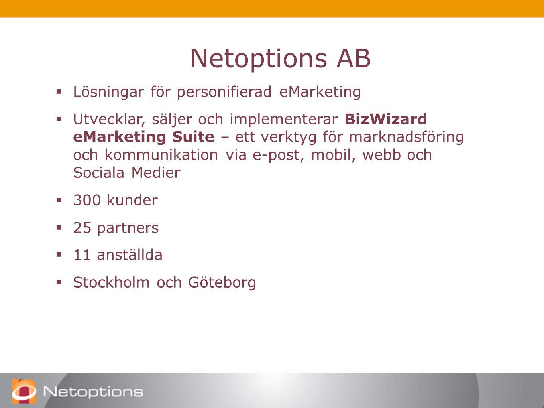 Netoptions Netoptions AB  Lösningar för personifierad eMarketing  Utvecklar, säljer och implementerar BizWizard eMarketing Suite – ett verktyg för marknadsföring och kommunikation via e-post, mobil, webb och Sociala Medier  300 kunder  25 partners  11 anställda  Stockholm och Göteborg