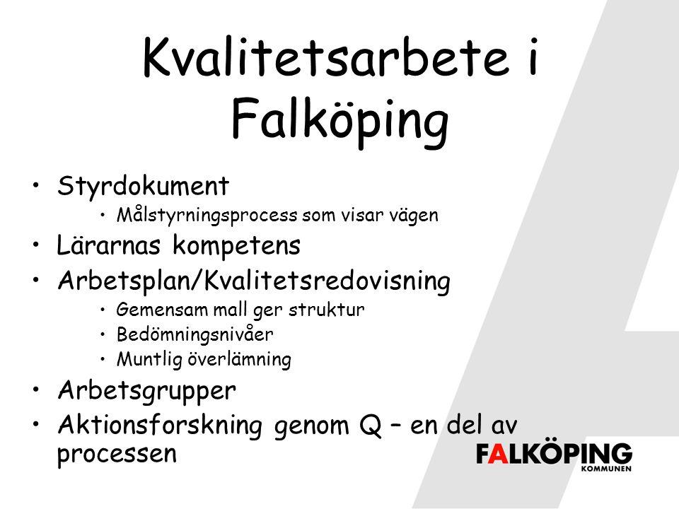 Kvalitetsarbete i Falköping Styrdokument Målstyrningsprocess som visar vägen Lärarnas kompetens Arbetsplan/Kvalitetsredovisning Gemensam mall ger stru