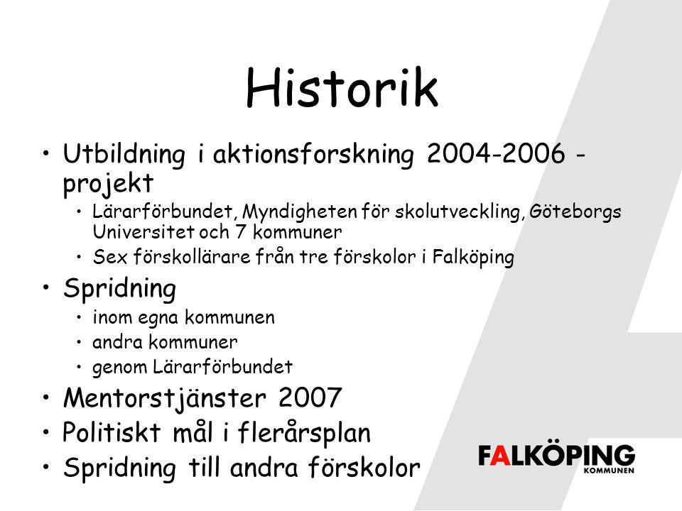 Historik Utbildning i aktionsforskning 2004-2006 - projekt Lärarförbundet, Myndigheten för skolutveckling, Göteborgs Universitet och 7 kommuner Sex fö