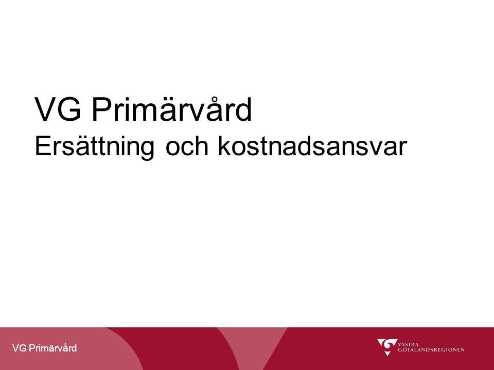 VG Primärvård VG Primärvård Ersättning och kostnadsansvar