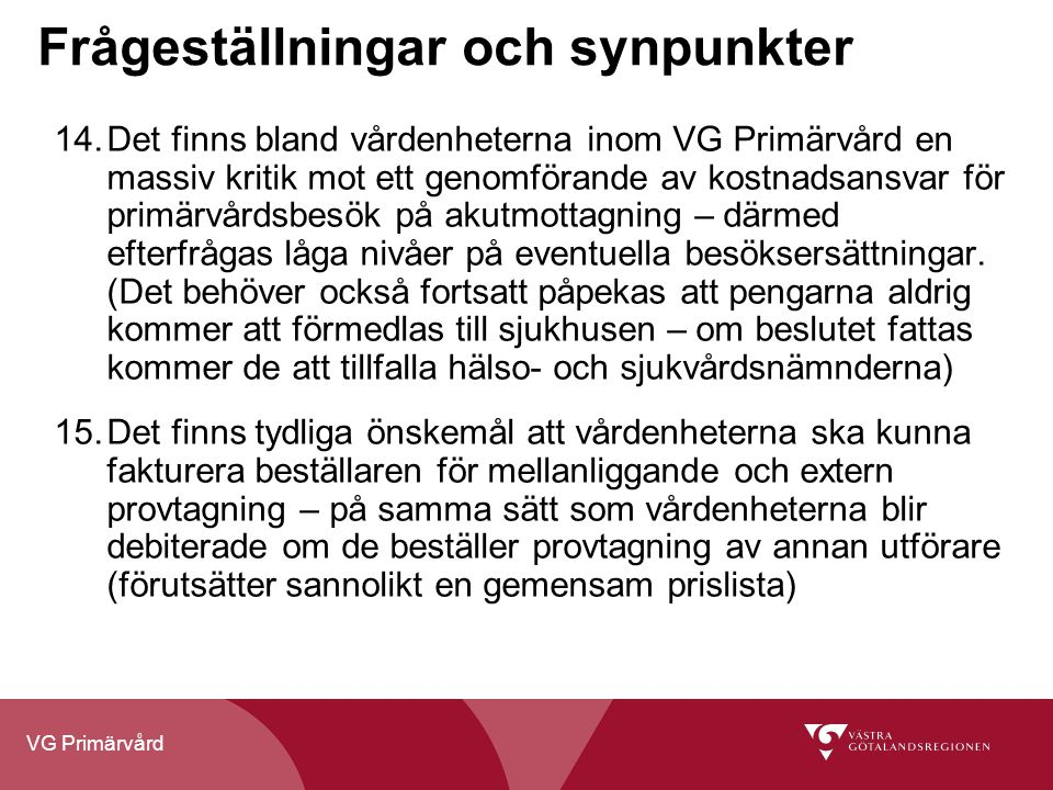 VG Primärvård Frågeställningar och synpunkter 14.Det finns bland vårdenheterna inom VG Primärvård en massiv kritik mot ett genomförande av kostnadsansvar för primärvårdsbesök på akutmottagning – därmed efterfrågas låga nivåer på eventuella besöksersättningar.