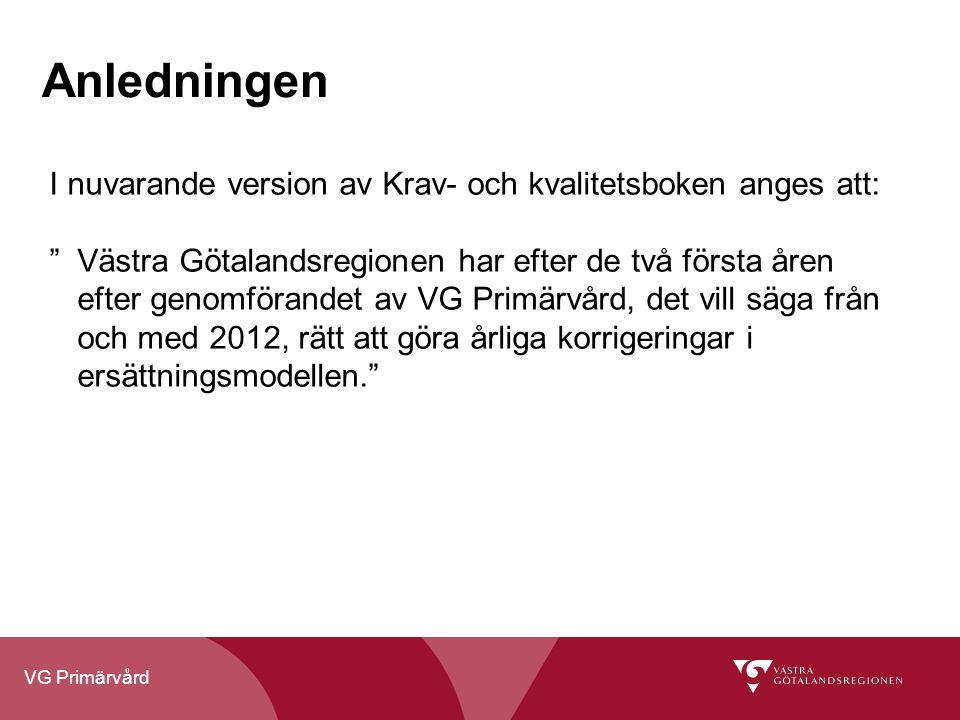 VG Primärvård Anledningen I nuvarande version av Krav- och kvalitetsboken anges att: Västra Götalandsregionen har efter de två första åren efter genomförandet av VG Primärvård, det vill säga från och med 2012, rätt att göra årliga korrigeringar i ersättningsmodellen.