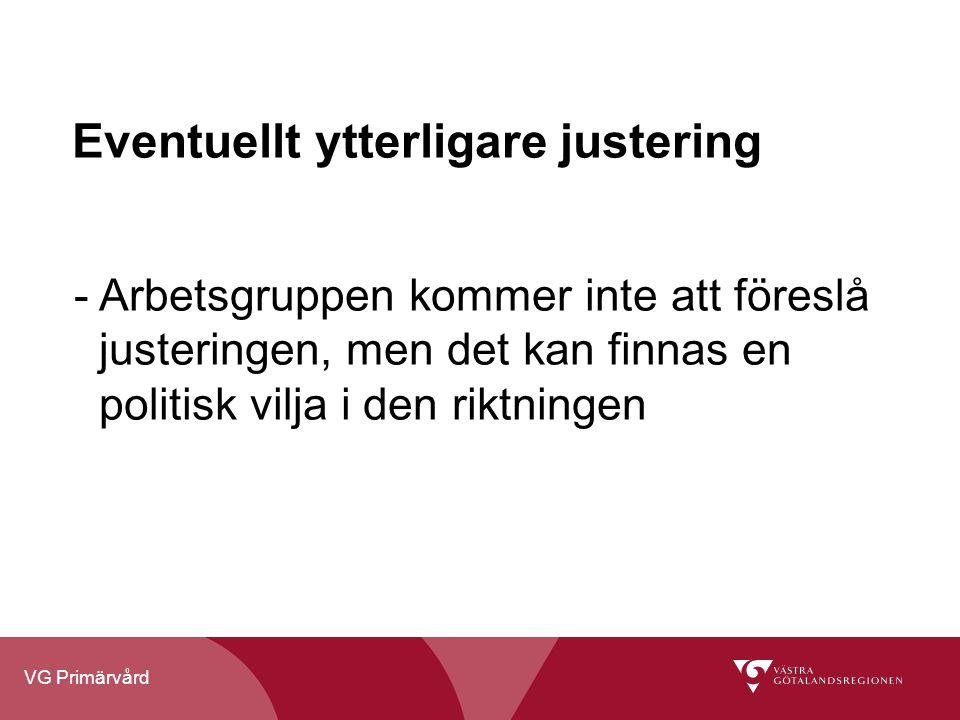 VG Primärvård Eventuellt ytterligare justering - Arbetsgruppen kommer inte att föreslå justeringen, men det kan finnas en politisk vilja i den riktningen