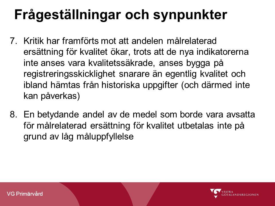 VG Primärvård Frågeställningar och synpunkter 7.Kritik har framförts mot att andelen målrelaterad ersättning för kvalitet ökar, trots att de nya indik