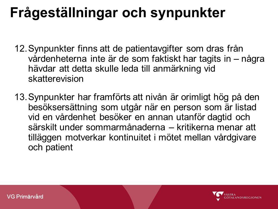 VG Primärvård Frågeställningar och synpunkter 12.Synpunkter finns att de patientavgifter som dras från vårdenheterna inte är de som faktiskt har tagit