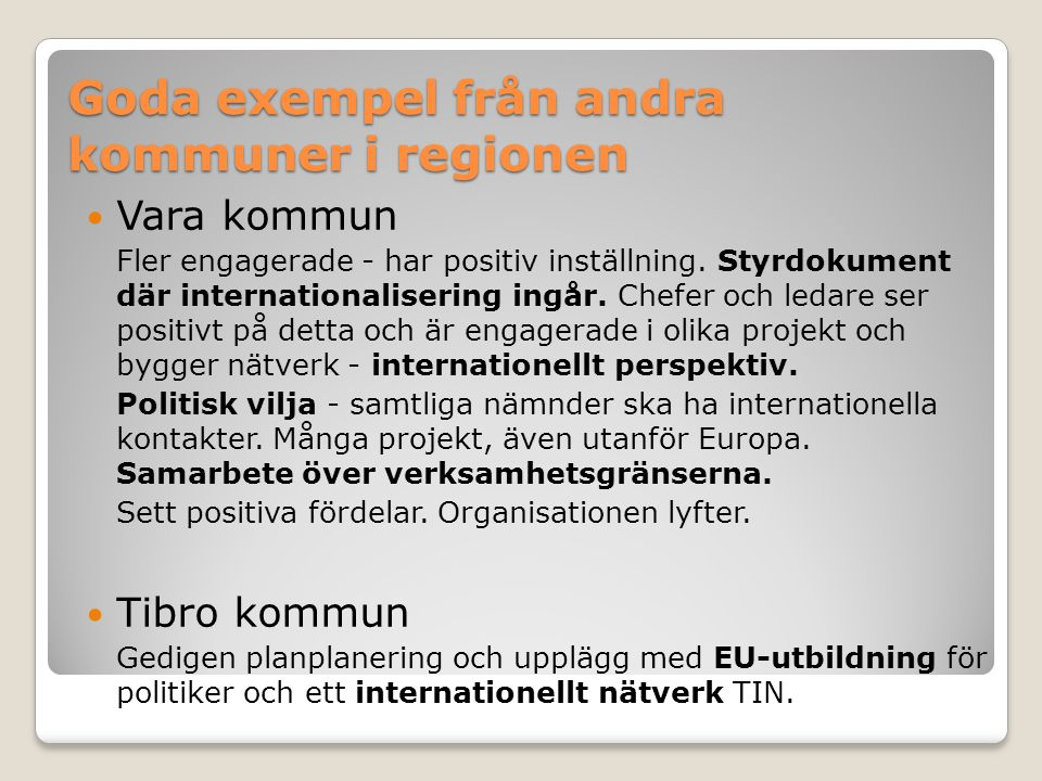 Goda exempel från andra kommuner i regionen Vara kommun Fler engagerade - har positiv inställning. Styrdokument där internationalisering ingår. Chefer