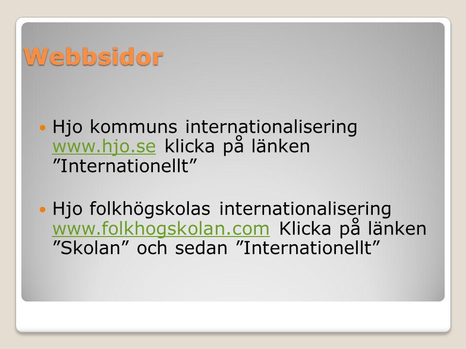 Webbsidor Hjo kommuns internationalisering www.hjo.se klicka på länken Internationellt www.hjo.se Hjo folkhögskolas internationalisering www.folkhogskolan.com Klicka på länken Skolan och sedan Internationellt www.folkhogskolan.com