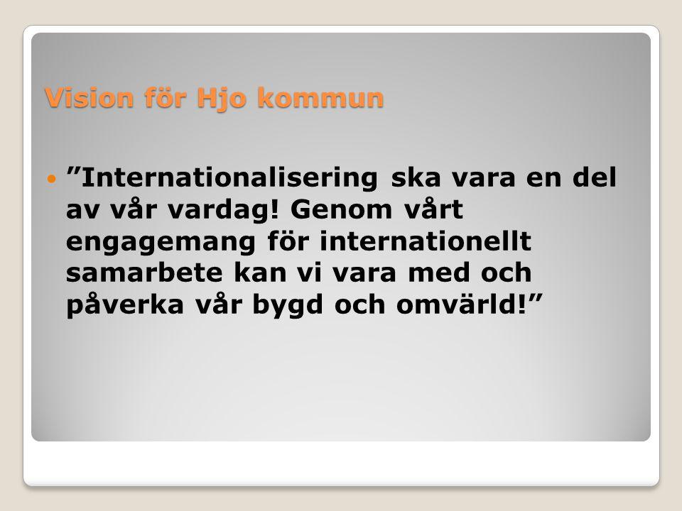"""Vision för Hjo kommun """"Internationalisering ska vara en del av vår vardag! Genom vårt engagemang för internationellt samarbete kan vi vara med och påv"""