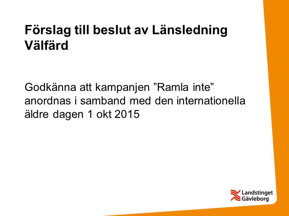 Förslag till beslut av Länsledning Välfärd Godkänna att kampanjen Ramla inte anordnas i samband med den internationella äldre dagen 1 okt 2015
