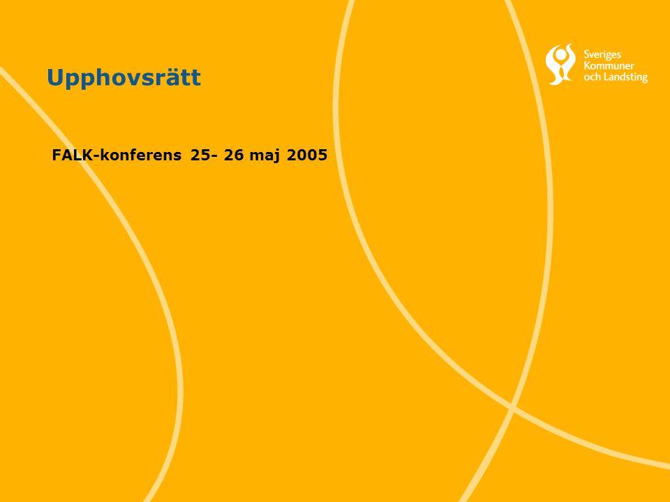 1 Svenska Kommunförbundet och Landstingsförbundet i samverkan Upphovsrätt FALK-konferens 25- 26 maj 2005