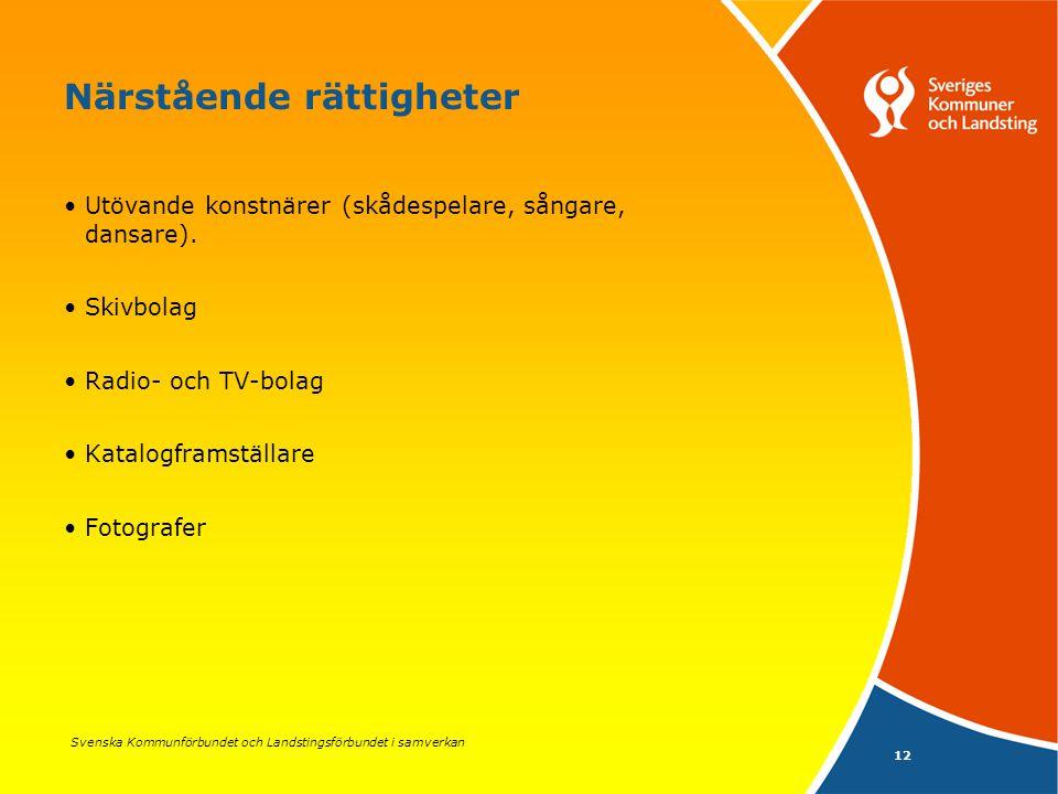 Svenska Kommunförbundet och Landstingsförbundet i samverkan 12 Närstående rättigheter Utövande konstnärer (skådespelare, sångare, dansare). Skivbolag
