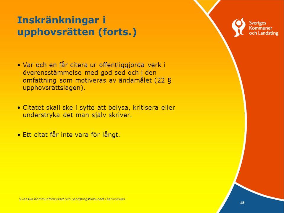 Svenska Kommunförbundet och Landstingsförbundet i samverkan 15 Inskränkningar i upphovsrätten (forts.) Var och en får citera ur offentliggjorda verk i