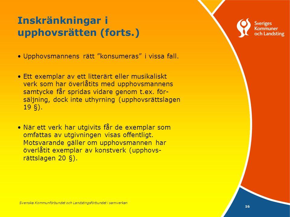 """Svenska Kommunförbundet och Landstingsförbundet i samverkan 16 Inskränkningar i upphovsrätten (forts.) Upphovsmannens rätt """"konsumeras"""" i vissa fall."""