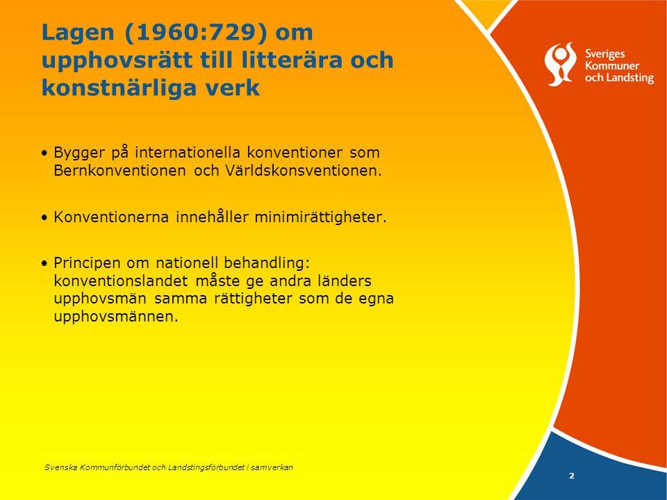 Svenska Kommunförbundet och Landstingsförbundet i samverkan 2 Lagen (1960:729) om upphovsrätt till litterära och konstnärliga verk Bygger på internationella konventioner som Bernkonventionen och Världskonsventionen.