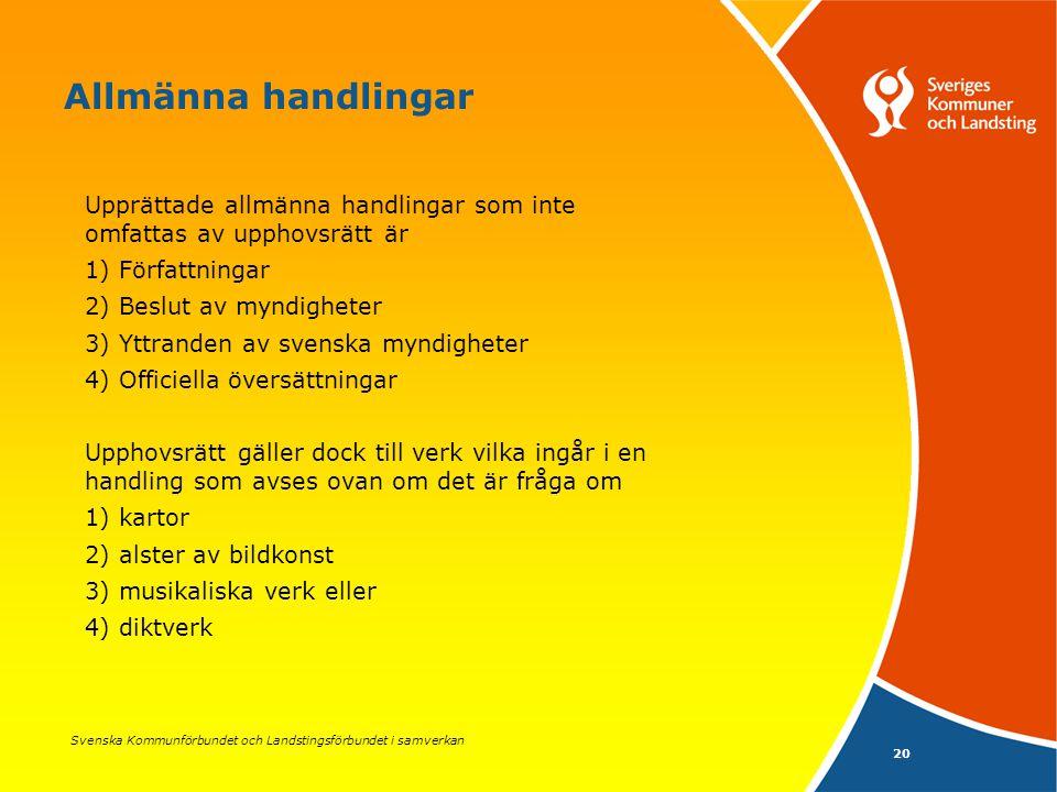 Svenska Kommunförbundet och Landstingsförbundet i samverkan 20 Allmänna handlingar Upprättade allmänna handlingar som inte omfattas av upphovsrätt är