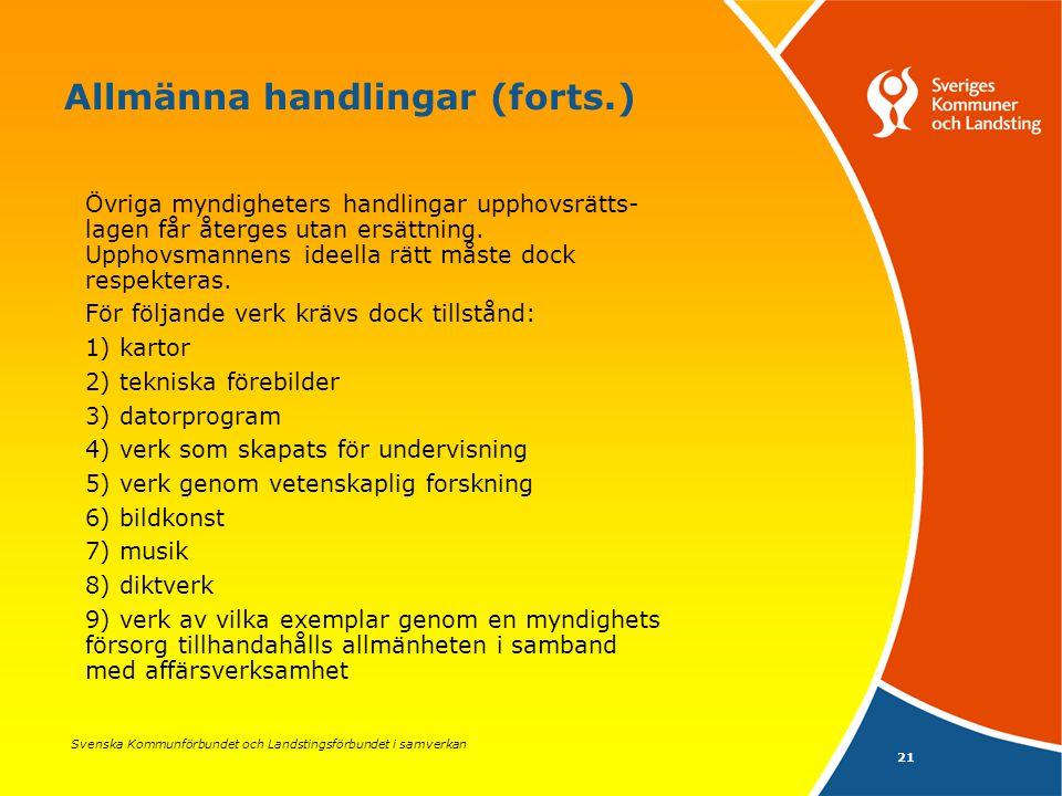 Svenska Kommunförbundet och Landstingsförbundet i samverkan 21 Allmänna handlingar (forts.) Övriga myndigheters handlingar upphovsrätts- lagen får återges utan ersättning.