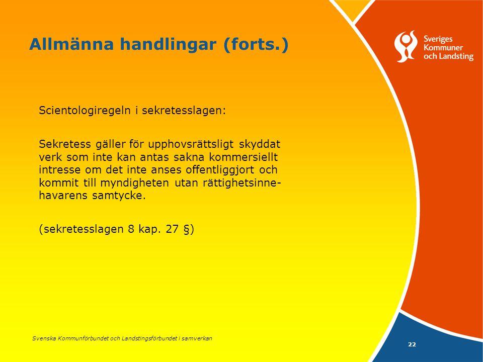 Svenska Kommunförbundet och Landstingsförbundet i samverkan 22 Allmänna handlingar (forts.) Scientologiregeln i sekretesslagen: Sekretess gäller för u