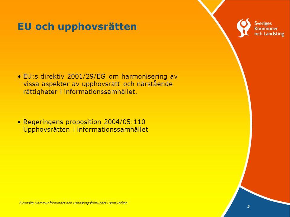 Svenska Kommunförbundet och Landstingsförbundet i samverkan 3 EU och upphovsrätten EU:s direktiv 2001/29/EG om harmonisering av vissa aspekter av upphovsrätt och närstående rättigheter i informationssamhället.