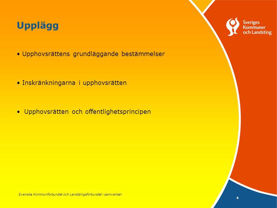 Svenska Kommunförbundet och Landstingsförbundet i samverkan 4 Upplägg Upphovsrättens grundläggande bestämmelser Inskränkningarna i upphovsrätten Uppho