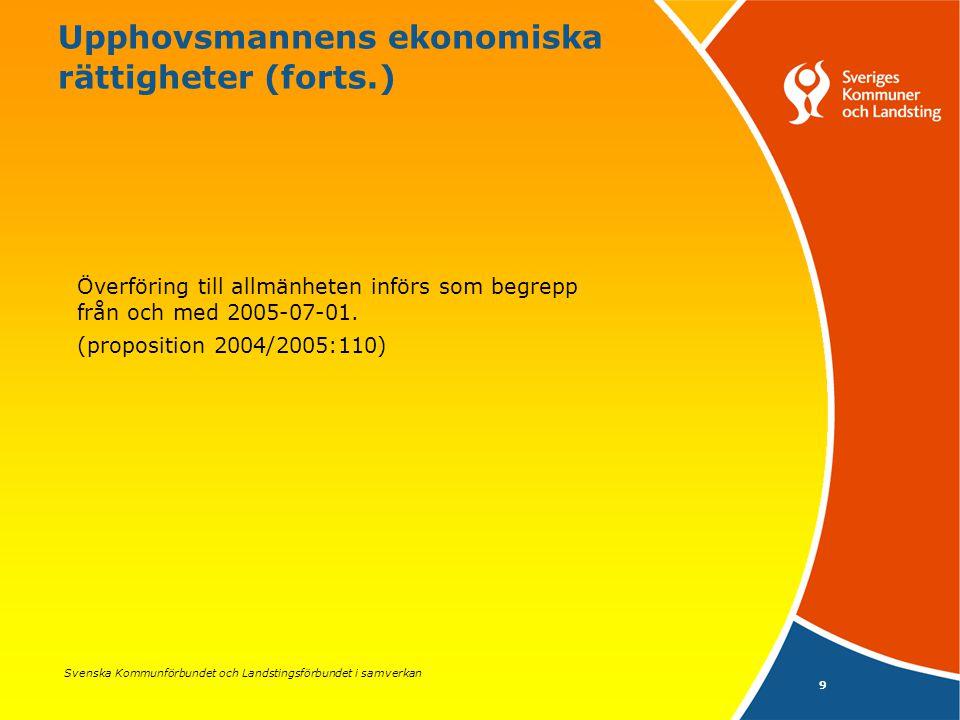 Svenska Kommunförbundet och Landstingsförbundet i samverkan 9 Upphovsmannens ekonomiska rättigheter (forts.) Överföring till allmänheten införs som begrepp från och med 2005-07-01.