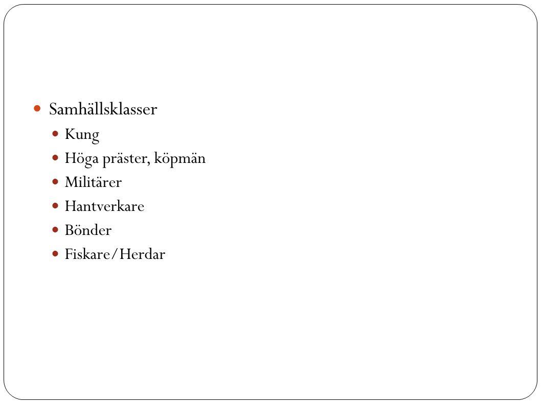 Samhällsklasser Kung Höga präster, köpmän Militärer Hantverkare Bönder Fiskare/Herdar